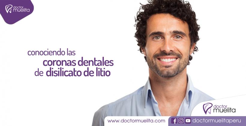 Conociendo las Coronas Dentales de Disilicato de Litio
